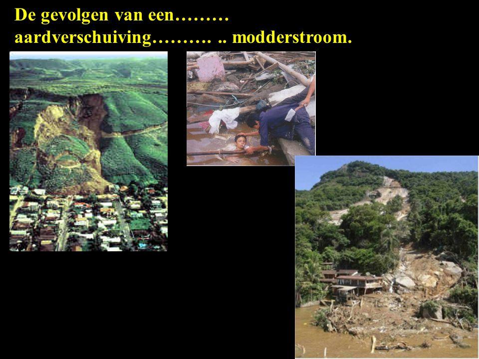 De gevolgen van een……… aardverschuiving………... modderstroom.