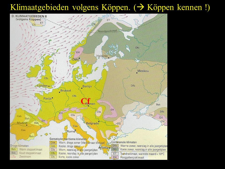 Klimaatgebieden volgens Köppen. (  Köppen kennen !) Cf