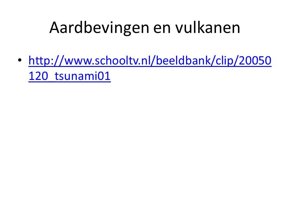Aardbevingen en vulkanen http://www.schooltv.nl/beeldbank/clip/20050 120_tsunami01 http://www.schooltv.nl/beeldbank/clip/20050 120_tsunami01