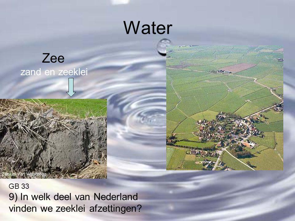 Water Zee zand en zeeklei GB 33 9) In welk deel van Nederland vinden we zeeklei afzettingen?