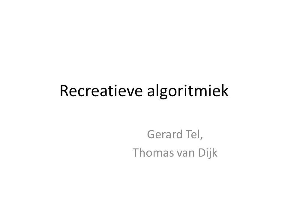 Recreatieve algoritmiek Gerard Tel, Thomas van Dijk