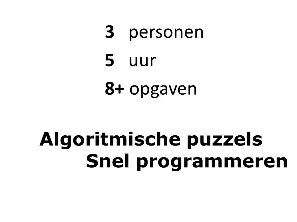 3 personen 5 uur 8+ opgaven Algoritmische puzzels Snel programmeren