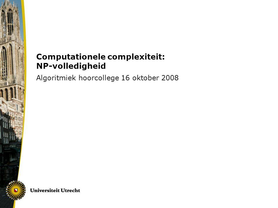 Intuitieve betekenis van NP 'Nondeterministische' definitie: klonen 'Verificatie' definitie: plattegrond Vind de uitgang van dit doolhof