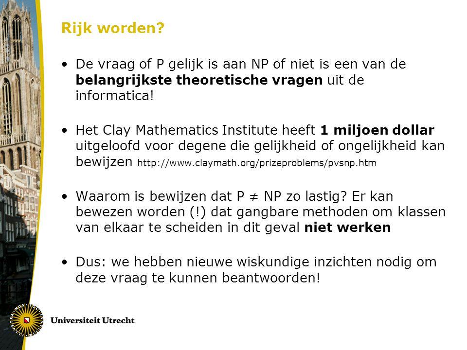 Rijk worden? De vraag of P gelijk is aan NP of niet is een van de belangrijkste theoretische vragen uit de informatica! Het Clay Mathematics Institute