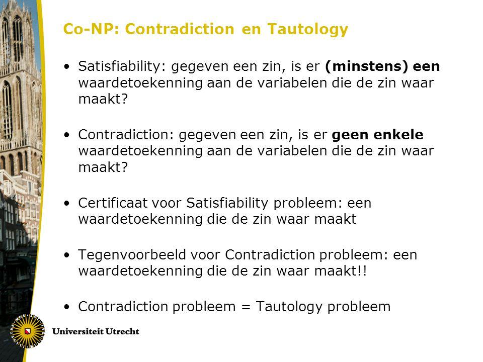 Co-NP: Contradiction en Tautology Satisfiability: gegeven een zin, is er (minstens) een waardetoekenning aan de variabelen die de zin waar maakt? Cont