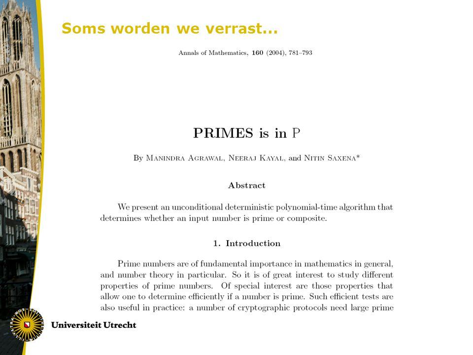 NP-volledigheid Een probleem Π is NP-volledig als het: 1.In NP zit 2.NP-moeilijk is, d.w.z., alle problemen in NP kunnen in polynomiale tijd herleid worden tot Π Een NP-volledig probleem behoort tot de moeilijkste problemen in NP Een NP-volledig probleem heeft hoogstwaarschijnlijk geen polynomiaal algoritme (anders: kassa!) De truc is: hoe bewijs je dat een probleem Π NP- volledig is?