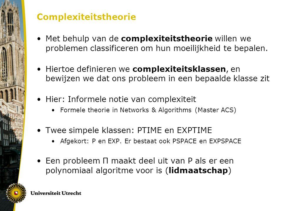 Complexiteitstheorie Met behulp van de complexiteitstheorie willen we problemen classificeren om hun moeilijkheid te bepalen. Hiertoe definieren we co