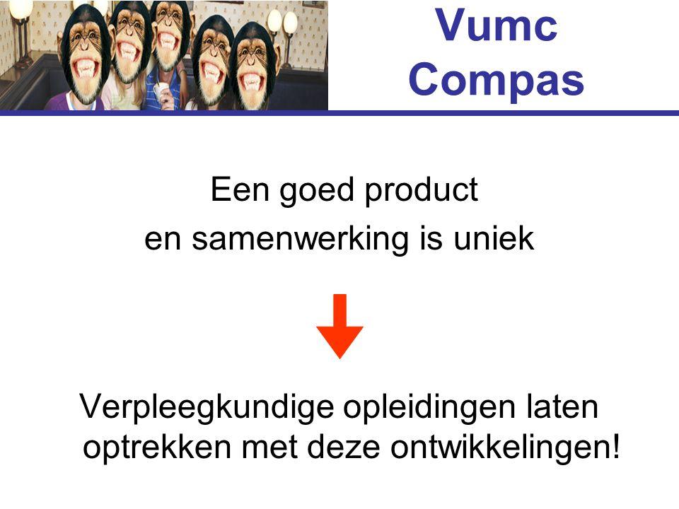 Vumc Compas Een goed product en samenwerking is uniek Verpleegkundige opleidingen laten optrekken met deze ontwikkelingen!