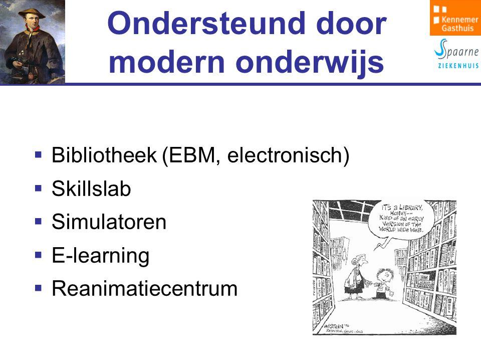 Ondersteund door modern onderwijs  Bibliotheek (EBM, electronisch)  Skillslab  Simulatoren  E-learning  Reanimatiecentrum