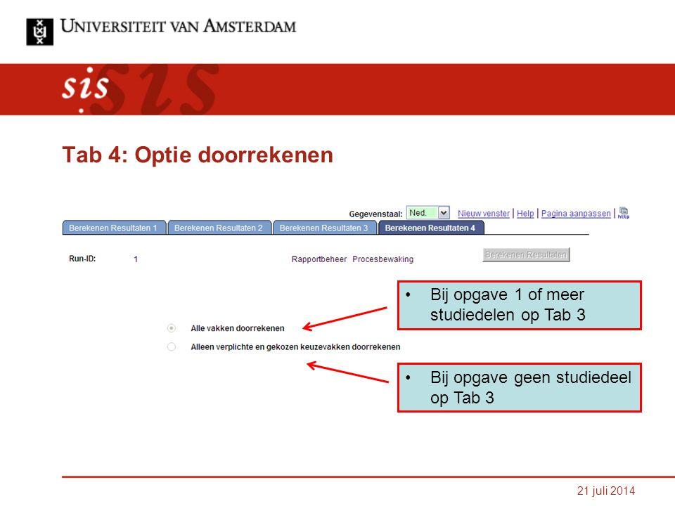 21 juli 2014 Tab 4: Optie doorrekenen Bij opgave 1 of meer studiedelen op Tab 3 Bij opgave geen studiedeel op Tab 3