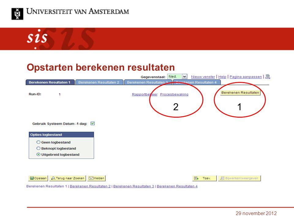 29 november 2012 Opstarten berekenen resultaten 21