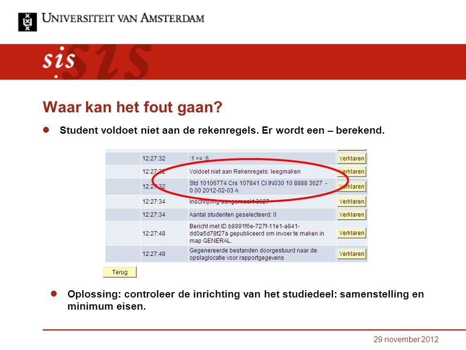29 november 2012 Waar kan het fout gaan. Student voldoet niet aan de rekenregels.