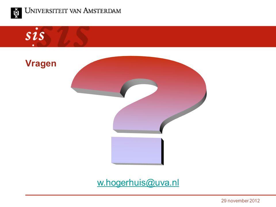 29 november 2012 Vragen w.hogerhuis@uva.nl