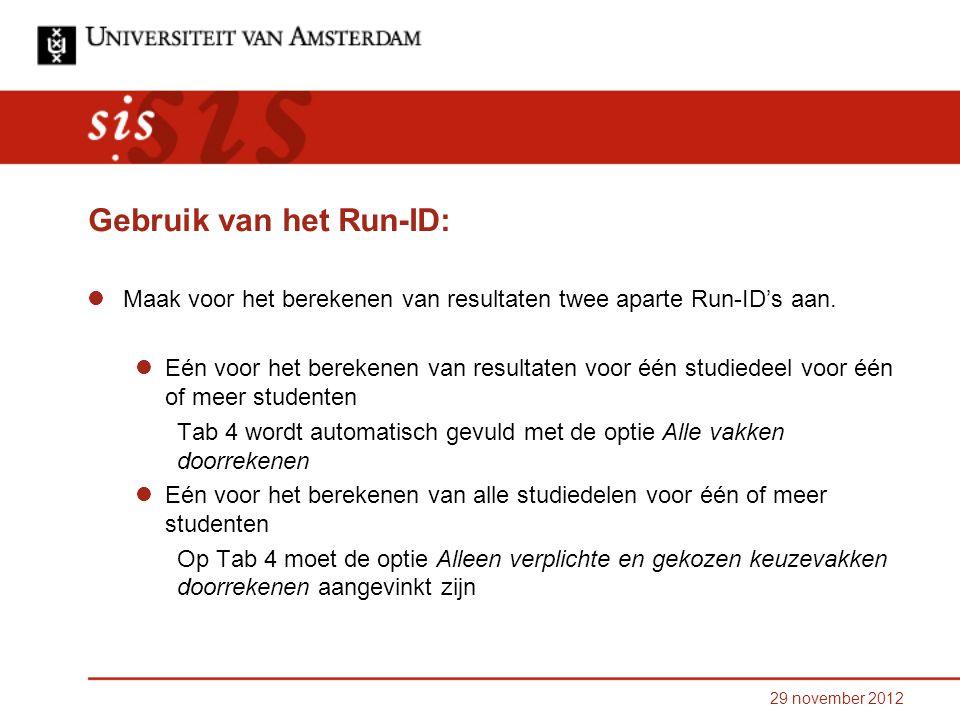 29 november 2012 Gebruik van het Run-ID: Maak voor het berekenen van resultaten twee aparte Run-ID's aan.