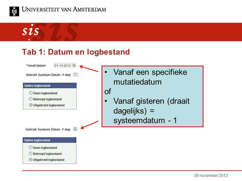 29 november 2012 Vanaf een specifieke mutatiedatum of Vanaf gisteren (draait dagelijks) = systeemdatum - 1 Tab 1: Datum en logbestand