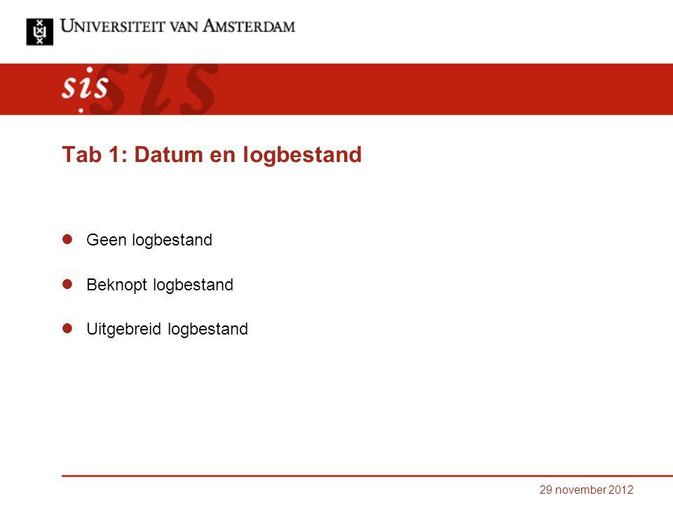 29 november 2012 Tab 1: Datum en logbestand Geen logbestand Beknopt logbestand Uitgebreid logbestand