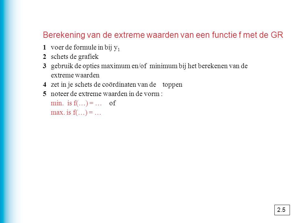 Berekening van de extreme waarden van een functie f met de GR 1voer de formule in bij y 1 2schets de grafiek 3gebruik de opties maximum en/of minimum