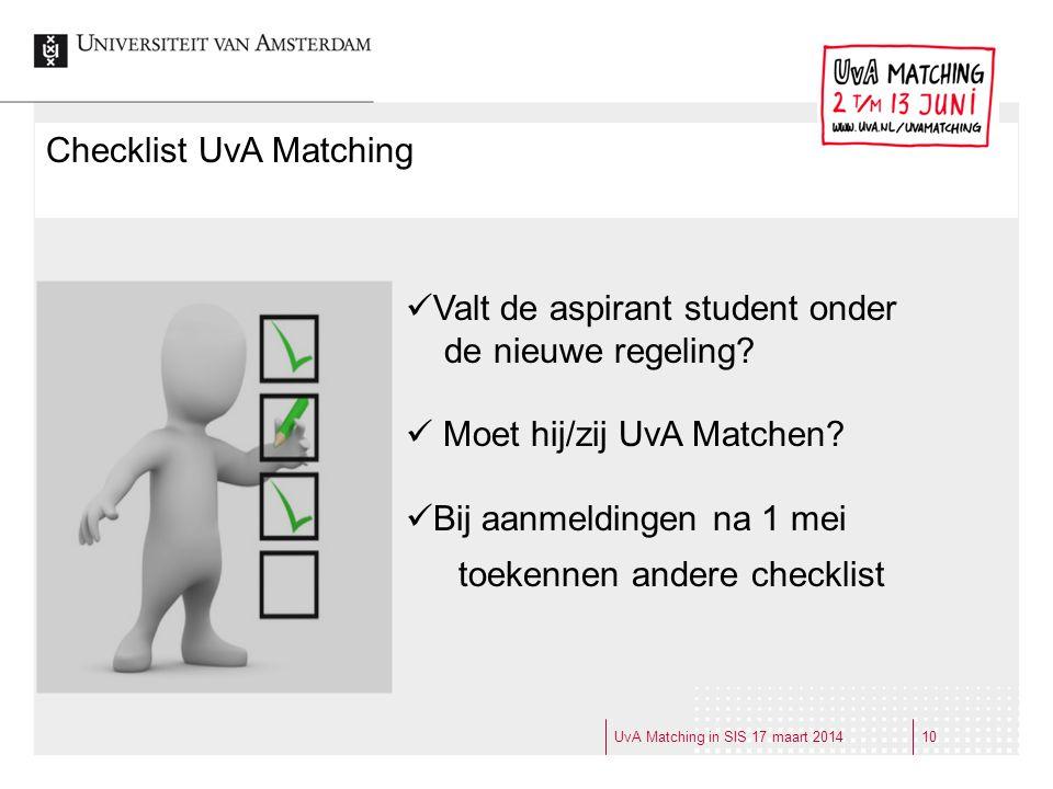 Checklist UvA Matching Valt de aspirant student onder de nieuwe regeling? Moet hij/zij UvA Matchen? Bij aanmeldingen na 1 mei toekennen andere checkli