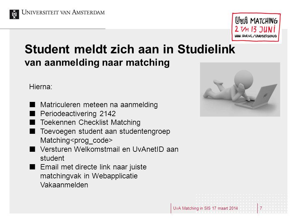 Student meldt zich aan in Studielink van aanmelding naar matching UvA Matching in SIS 17 maart 20147 Hierna: Matriculeren meteen na aanmelding Periode