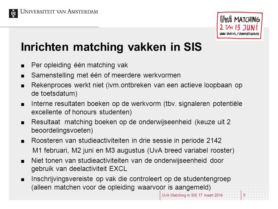Inrichten matching vakken in SIS Per opleiding één matching vak Samenstelling met één of meerdere werkvormen Rekenproces werkt niet (ivm.ontbreken van