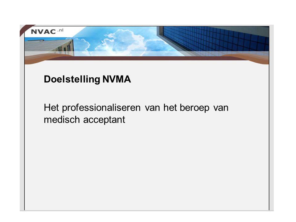 Doelstelling NVMA Het professionaliseren van het beroep van medisch acceptant