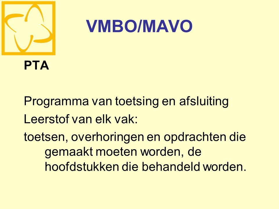 VMBO/MAVO PTA Programma van toetsing en afsluiting Leerstof van elk vak: toetsen, overhoringen en opdrachten die gemaakt moeten worden, de hoofdstukken die behandeld worden.