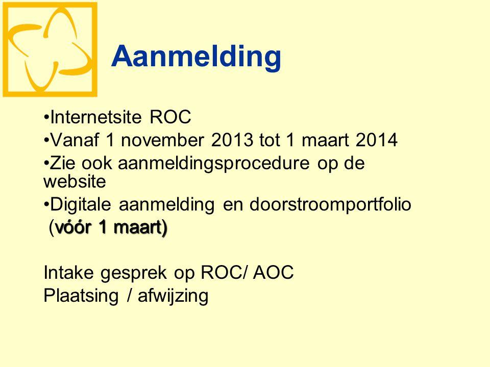 Aanmelding Internetsite ROC Vanaf 1 november 2013 tot 1 maart 2014 Zie ook aanmeldingsprocedure op de website Digitale aanmelding en doorstroomportfol