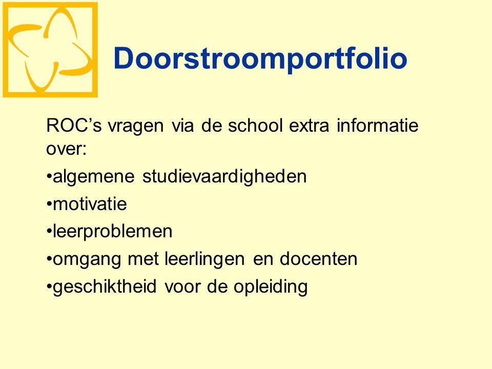 Doorstroomportfolio ROC's vragen via de school extra informatie over: algemene studievaardigheden motivatie leerproblemen omgang met leerlingen en doc