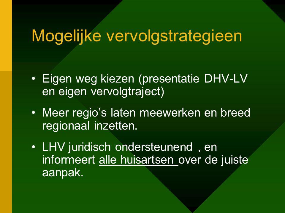 Mogelijke vervolgstrategieen Eigen weg kiezen (presentatie DHV-LV en eigen vervolgtraject) Meer regio's laten meewerken en breed regionaal inzetten.