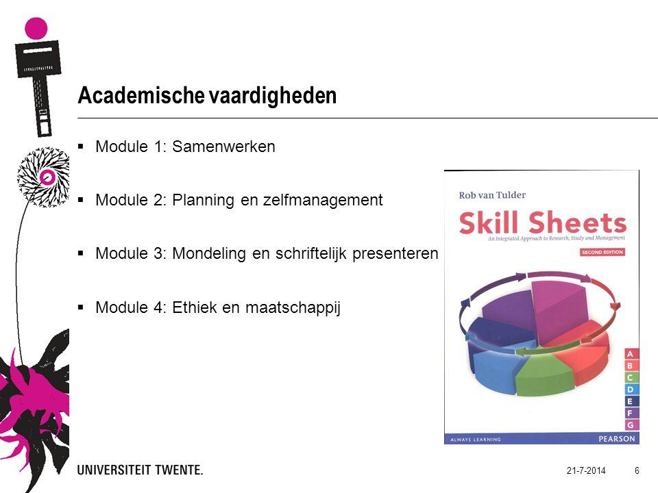 21-7-2014 6 Academische vaardigheden  Module 1: Samenwerken  Module 2: Planning en zelfmanagement  Module 3: Mondeling en schriftelijk presenteren  Module 4: Ethiek en maatschappij