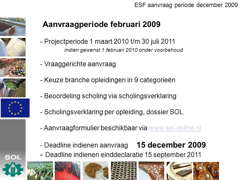 Aanvraagperiode februari 2009 - Projectperiode 1 maart 2010 t/m 30 juli 2011 indien gewenst 1 februari 2010 onder voorbehoud - Vraaggerichte aanvraag