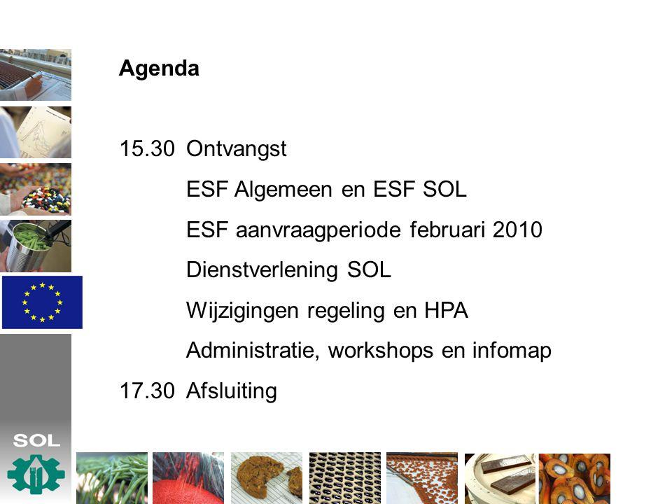 Agenda 15.30Ontvangst ESF Algemeen en ESF SOL ESF aanvraagperiode februari 2010 Dienstverlening SOL Wijzigingen regeling en HPA Administratie, worksho