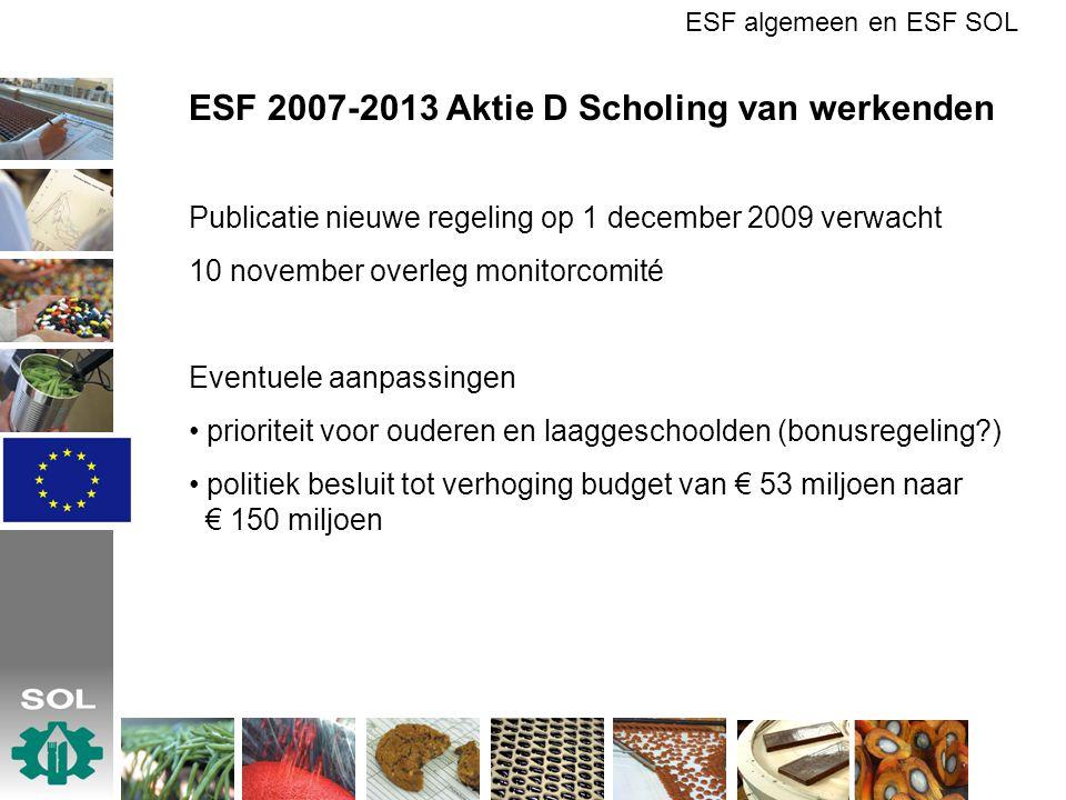 ESF in de Voedingsmiddelenindustrie ESF bij de SOL Programmaperiode 2000-2006 Beschikte projectkosten: € 192.000.000,- (€ 96.000.000,-) Aantal deelnemers: 48.000 Programmaperiode 2007-2013 tot nu toe Begrote projectkosten: € 22.598.563,- (€ 9.039.425,-) Aantal projecten: 6 Aantal deelnemende bedrijven: 50 Aantal deelnemers: 22.067 ESF algemeen en ESF SOL