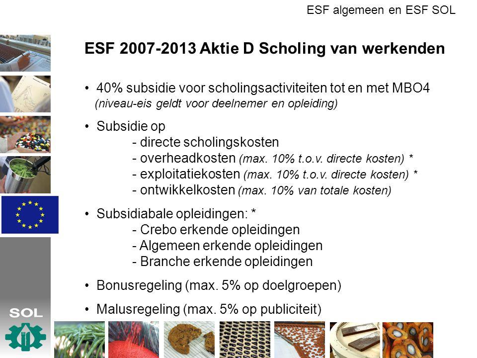 ESF 2007-2013 Aktie D Scholing van werkenden 40% subsidie voor scholingsactiviteiten tot en met MBO4 (niveau-eis geldt voor deelnemer en opleiding) Su