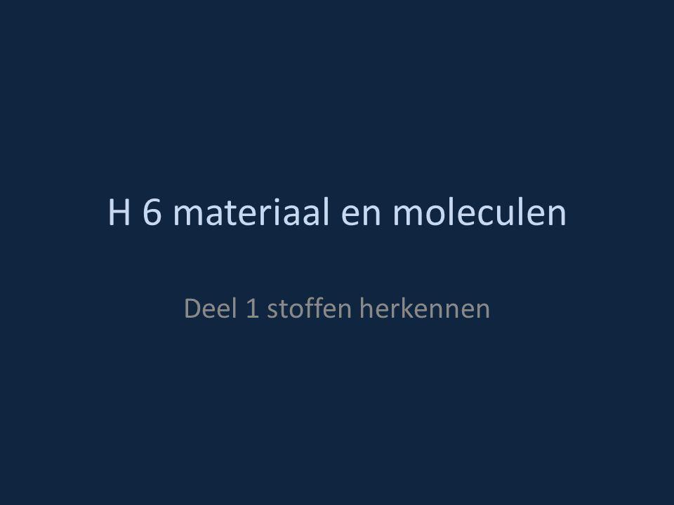 H 6 materiaal en moleculen Deel 1 stoffen herkennen