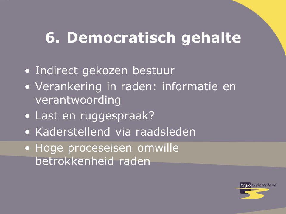6.Democratisch gehalte Indirect gekozen bestuur Verankering in raden: informatie en verantwoording Last en ruggespraak.