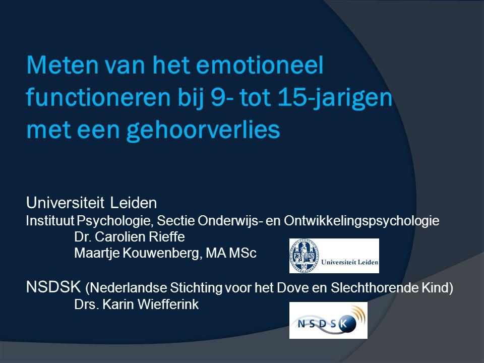Meten van het emotioneel functioneren bij 9- tot 15-jarigen met een gehoorverlies Universiteit Leiden Instituut Psychologie, Sectie Onderwijs- en Ontwikkelingspsychologie Dr.