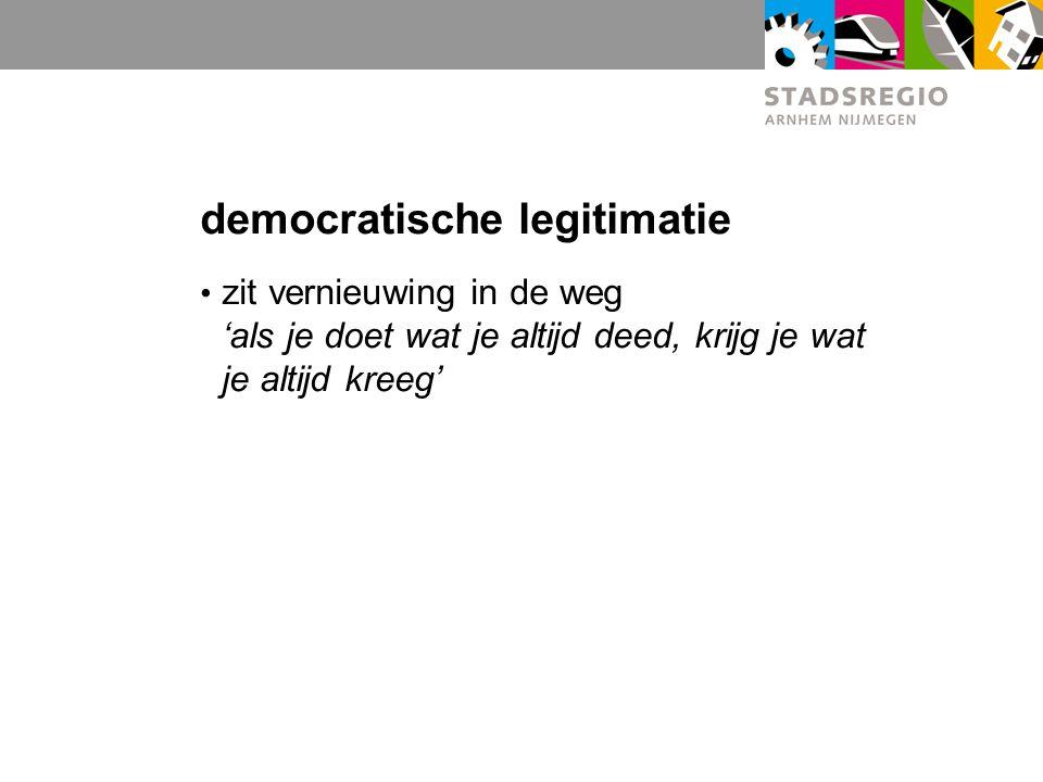 democratische legitimatie zit vernieuwing in de weg 'als je doet wat je altijd deed, krijg je wat je altijd kreeg'