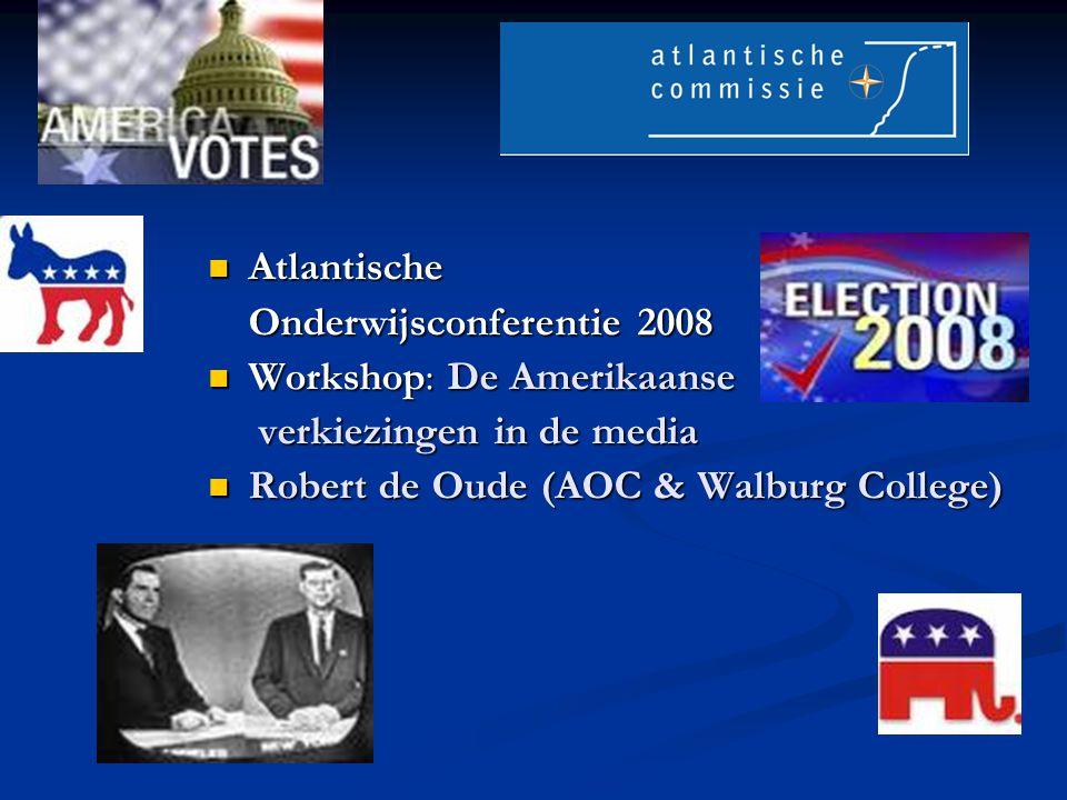 Atlantische Atlantische Onderwijsconferentie 2008 Workshop: De Amerikaanse Workshop: De Amerikaanse verkiezingen in de media verkiezingen in de media Robert de Oude (AOC & Walburg College) Robert de Oude (AOC & Walburg College)