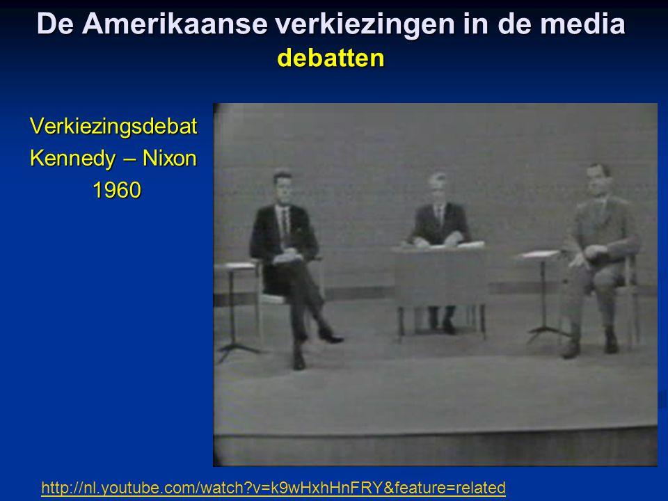 De Amerikaanse verkiezingen in de media debatten Verkiezingsdebat Kennedy – Nixon 1960 1960 http://nl.youtube.com/watch?v=k9wHxhHnFRY&feature=related