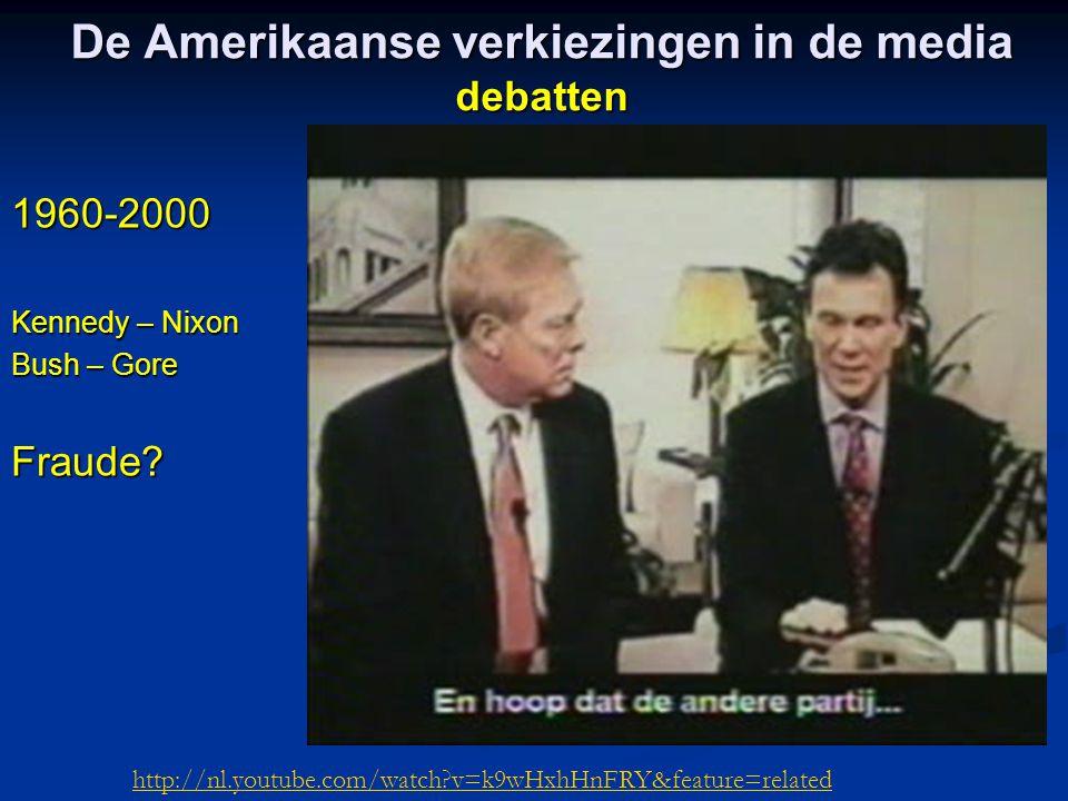 De Amerikaanse verkiezingen in de media debatten 1960-2000 Kennedy – Nixon Bush – Gore Fraude? http://nl.youtube.com/watch?v=k9wHxhHnFRY&feature=relat