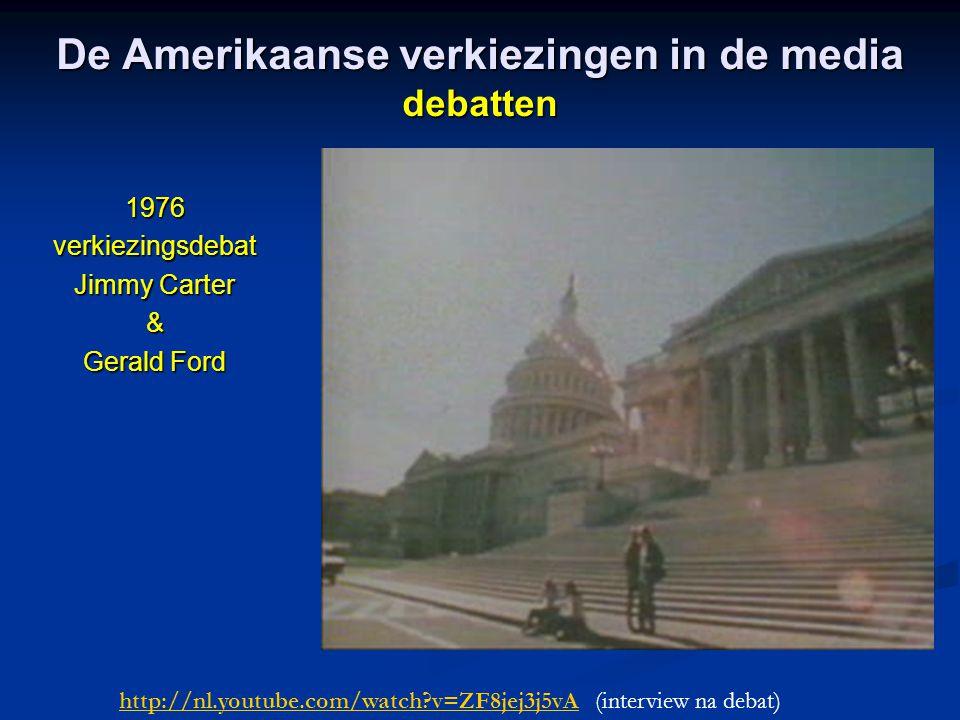 De Amerikaanse verkiezingen in de media debatten 1976verkiezingsdebat Jimmy Carter & Gerald Ford http://nl.youtube.com/watch?v=ZF8jej3j5vAhttp://nl.yo