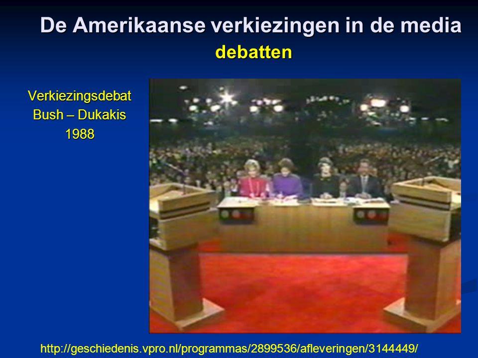 De Amerikaanse verkiezingen in de media debatten Verkiezingsdebat Bush – Dukakis 1988 http://geschiedenis.vpro.nl/programmas/2899536/afleveringen/3144449/