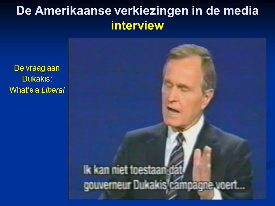 De Amerikaanse verkiezingen in de media interview De vraag aan Dukakis: What's a Liberal