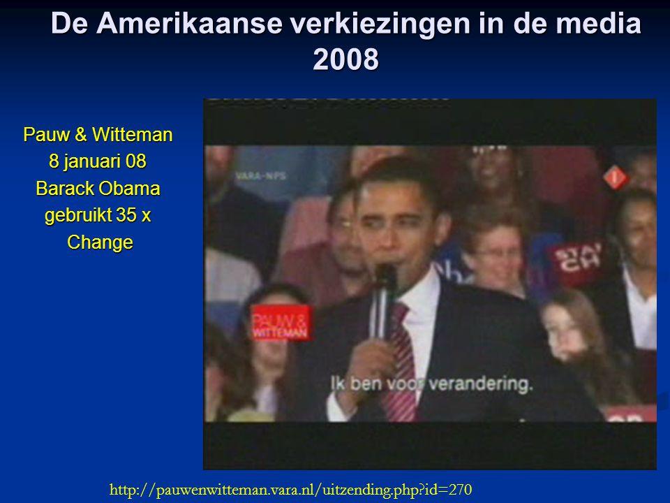 De Amerikaanse verkiezingen in de media 2008 Pauw & Witteman 8 januari 08 Barack Obama gebruikt 35 x Change Change http://pauwenwitteman.vara.nl/uitze