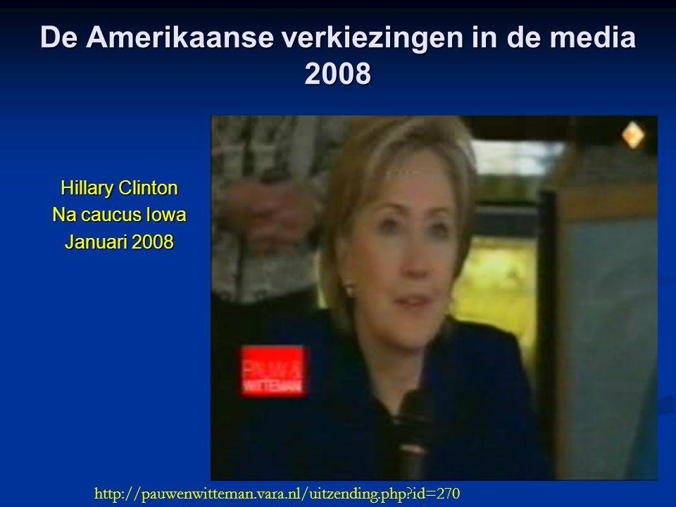 De Amerikaanse verkiezingen in de media 2008 Hillary Clinton Na caucus Iowa Januari 2008 http://pauwenwitteman.vara.nl/uitzending.php?id=270