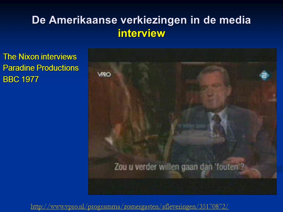 De Amerikaanse verkiezingen in de media interview The Nixon interviews Paradine Productions BBC 1977 http://www.vpro.nl/programma/zomergasten/afleveringen/35170872/