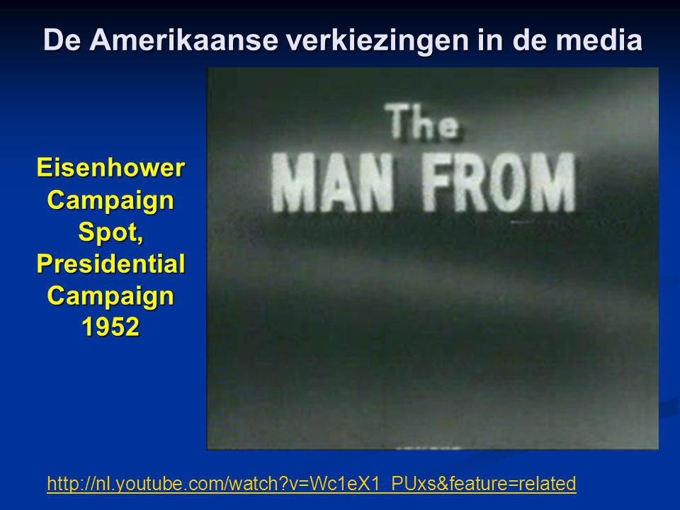 De Amerikaanse verkiezingen in de media Eisenhower Campaign Spot, Presidential Campaign 1952 http://nl.youtube.com/watch v=Wc1eX1_PUxs&feature=related
