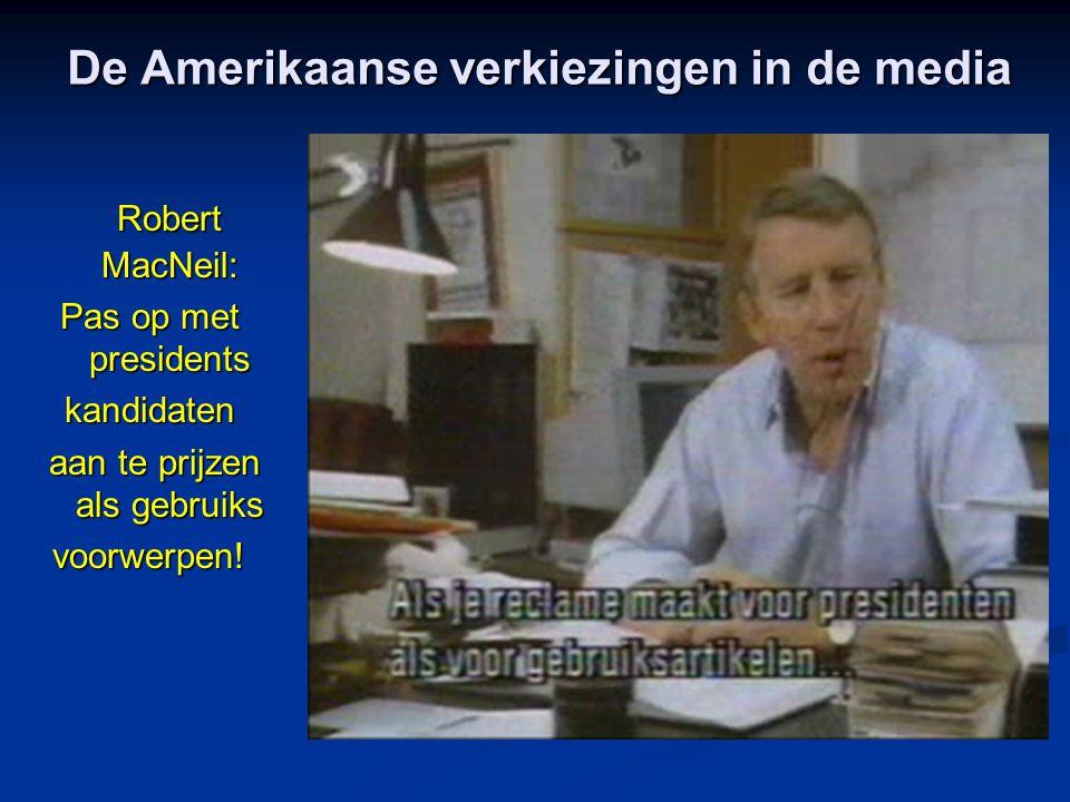 De Amerikaanse verkiezingen in de media Robert MacNeil: Pas op met presidents kandidaten aan te prijzen als gebruiks aan te prijzen als gebruiksvoorwerpen!