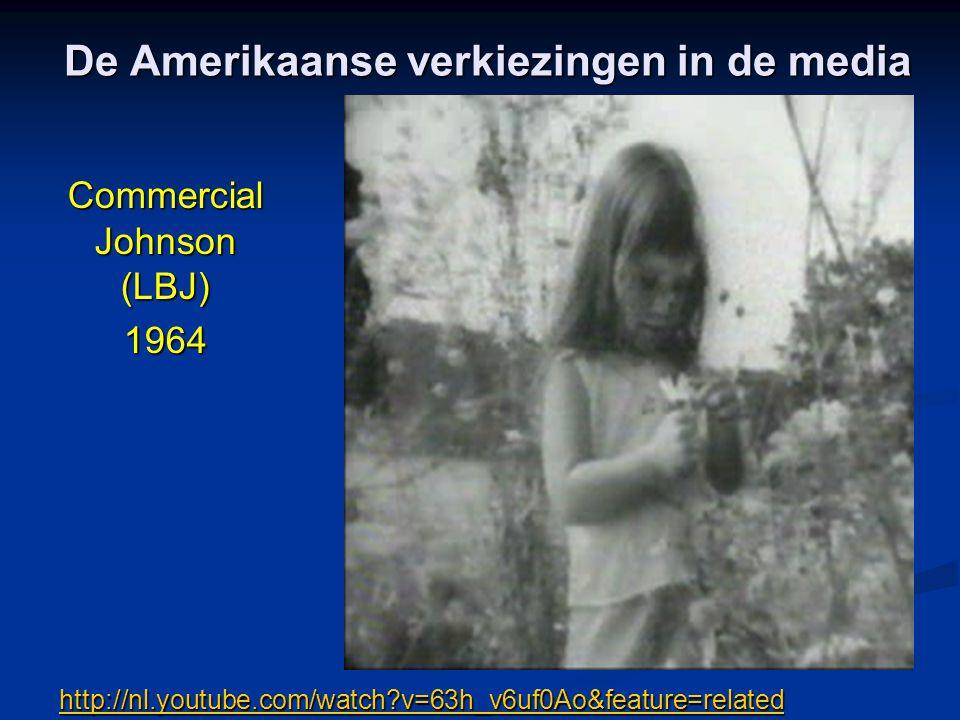 De Amerikaanse verkiezingen in de media Commercial Johnson (LBJ) 1964 http://nl.youtube.com/watch?v=63h_v6uf0Ao&feature=related